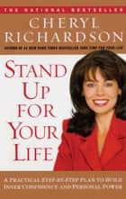 Stand Up For Your Life - A Practical Step-by-Step Plan to Build Inner Confidence and Personal Power ebook by Cheryl Richardson