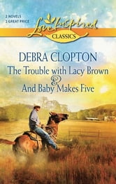 The Trouble with Lacy Brown and And Baby Makes Five: The Trouble with Lacy Brown\And Baby Makes Five ebook by Debra Clopton