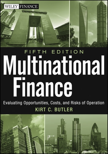 Multinational Finance - Evaluating Opportunities, Costs, and Risks of Operations ebook by Kirt C. Butler