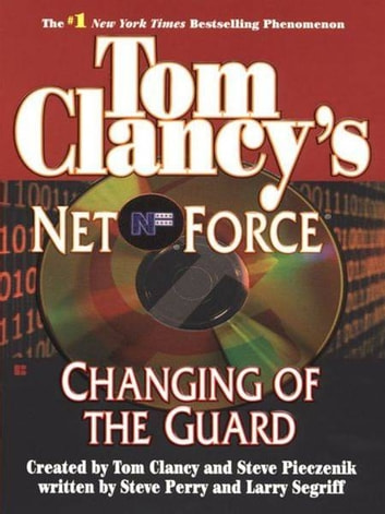 Tom Clancy's Net Force: Changing of the Guard ebook by Tom Clancy,Steve Pieczenik,Steve Perry,Larry Segriff
