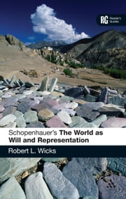 Schopenhauer's 'The World as Will and Representation' - A Reader's Guide ebook by Professor Robert L. Wicks
