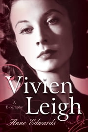 Vivien Leigh - A Biography ebook by Anne Edwards