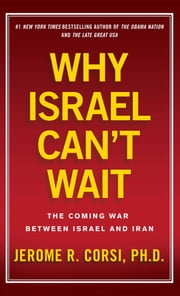 Why Israel Can't Wait - The Coming War Between Israel and Iran ebook by Jerome R. Corsi, Ph.D.
