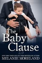 The Baby Clause - The Contract Series, #2 ebook by Melanie Moreland