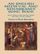 An English Medieval and Renaissance Song Book ebook by Noah Greenberg