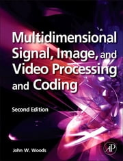 Multidimensional Signal, Image, and Video Processing and Coding ebook by John W. Woods