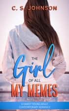 The Girl of All My Memes ebook by C. S. Johnson