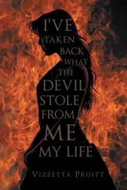 I've Taken Back What the Devil Stole from Me My Life ebook by Vizzetta Pruitt