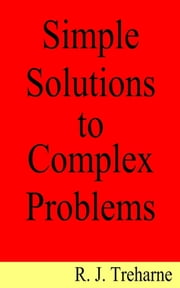 Simple Solutions to Complex Problems ebook by Ronald Treharne