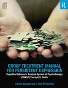 Group Treatment Manual for Persistent Depression ebook by Liliane Sayegh,J. Kim Penberthy