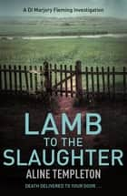 Lamb to the Slaughter - DI Marjory Fleming Book 4 ebook by Aline Templeton