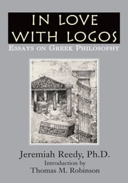 In Love With Logos - Essays on Greek Philosophy ebook by Jeremiah Reedy