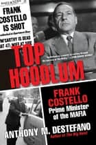 Top Hoodlum - Frank Costello, Prime Minister of the Mafia ekitaplar by Anthony M. DeStefano