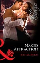 Naked Attraction (Mills & Boon Blaze) ebook by Jule McBride