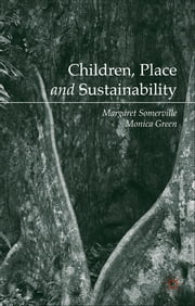Children, Place and Sustainability ebook by Margaret Somerville,Monica Green
