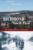 Richmond, Now and Then - An Anecdotal History from the Eastern Townships ebook by Nick Fonda
