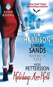 Holidays Are Hell ebook by Kim Harrison,Lynsay Sands,Vicki Pettersson,Marjorie M. Liu