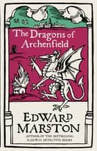 The Dragons of Archenfield - An action-packed medieval mystery from the bestselling author ebook by Edward Marston