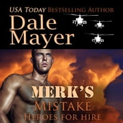 Merk's Mistake - Book 3: Heroes For Hire audiobook by Dale Mayer