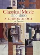 A Chronology Of Western Classical Music 1600-2000 ebook by Jon Paxman
