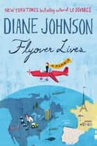 Flyover Lives - A Memoir ebook by Diane Johnson