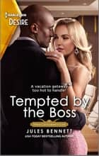 Tempted by the Boss - A boss employee vacation romance ebook by Jules Bennett