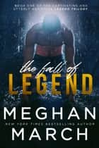 The Fall of Legend ebook by Meghan March