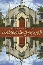 UnLearning Church ebook by Mike Slaughter