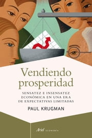 Vendiendo prosperidad - Sensatez e insensatez económica en una era de expectativas limitadas ebook by Paul Krugman, Esther Rabasco
