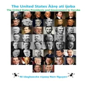 The United States Ààrẹ ati ijoba - The United States Presidents and Government In Yoruba ebook by Nam Nguyen