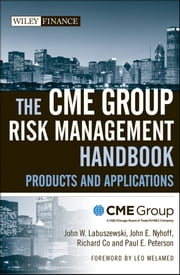 The CME Group Risk Management Handbook - Products and Applications ebook by CME Group,John W. Labuszewski,John E. Nyhoff,Richard Co,Paul E.  Peterson