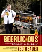 Beerlicious - The Art of Grillin' and Chillin' ebook by Ted Reader