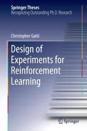Design of Experiments for Reinforcement Learning ebook by Christopher Gatti