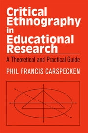 Critical Ethnography in Educational Research - A Theoretical and Practical Guide ebook by Francis Phil Carspecken