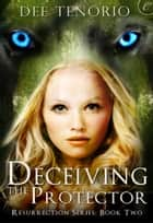 Deceiving the Protector ebook by Dee Tenorio
