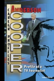 Anderson Cooper: Profile of a TV Journalist ebook by Watson, Stephanie