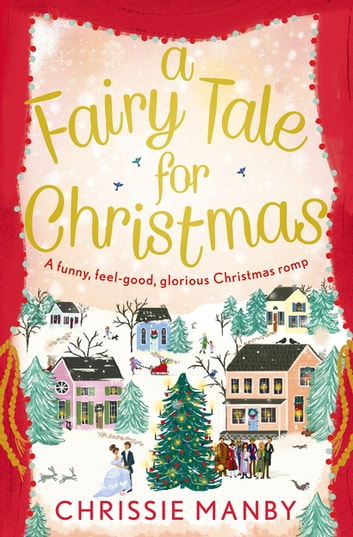 A Fairy Tale for Christmas:a magical, feel-good novel to fall in love with this Christmas ebook by Chrissie Manby