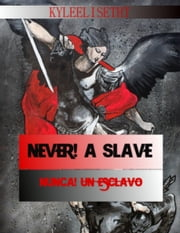 Never! A Slave / ¡Nunca! un Esclavo! ebook by KyleeliseTHT