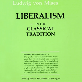 Liberalism in the Classical Tradition - In the Classical Tradition audiobook by Ludwig von Mises,Bettina Bien Greaves
