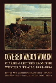 Covered Wagon Women, Volume 6 - Diaries and Letters from the Western Trails, 1853-1854 ebook by Kenneth L. Holmes,Linda Peavy,Ursula Smith