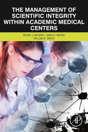 The Management of Scientific Integrity within Academic Medical Centers - The Grey Zone between Right and Wrong ebook by Peter Snyder,Linda C. Mayes,William E. Smith