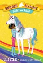 Unicorn Academy #4: Isabel and Cloud ebook by Julie Sykes, Lucy Truman