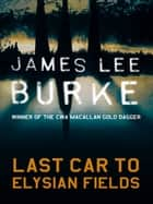 Last Car To Elysian Fields ebook by James Lee Burke