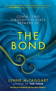 The Bond - Connecting Through the Space Between Us ebook by Lynne McTaggart