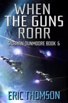 When the Guns Roar ebook by Eric Thomson