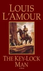 The Key-Lock Man - A Novel ebook by Louis L'Amour