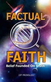 Factual Faith: Belief Founded on Truth ebook by Jaco Prinsloo