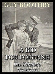 A Bid For Fortune: Dr. Nikola's Vendetta ebook by Guy Boothby