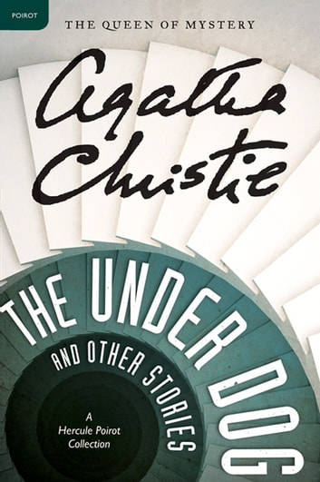 The Under Dog and Other Stories - A Hercule Poirot Collection ebook by Agatha Christie