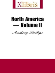North America--Volume II ebook by Trollope, Anthony
